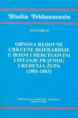 Obnova redovne crkvene hijerarhije u Bosni i Hercegovini i pitanje pravnog uređenja župa (1881. – 1883.)