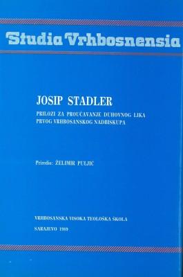 Josip Stadler. Prilozi za proučavanje duhovnog lika prvog vrhbosanskog nadbiskupa