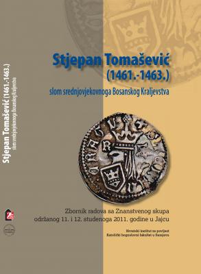Stjepan Tomašević (1461.-1463.) – slom srednjovjekovnoga Bosanskog Kraljevstva