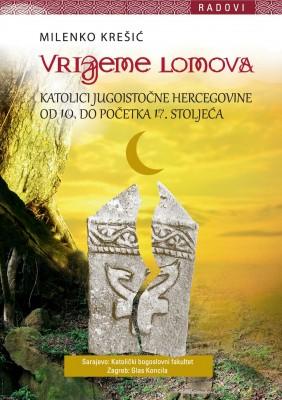Vrijeme lomova: katolici jugoistočne Hercegovine od 10. do početka 17. stoljeća